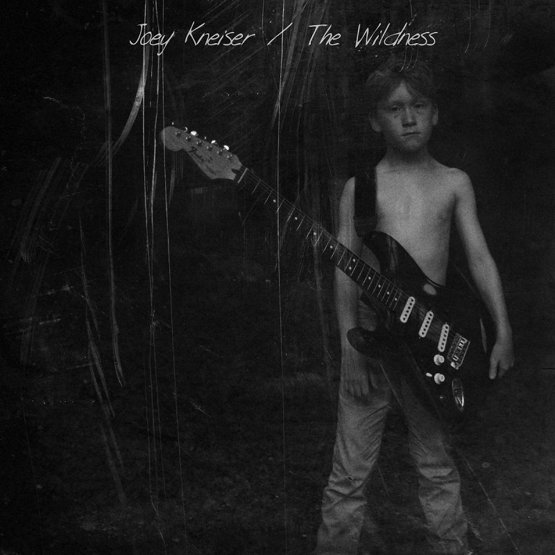 joey kneiser_the wildness